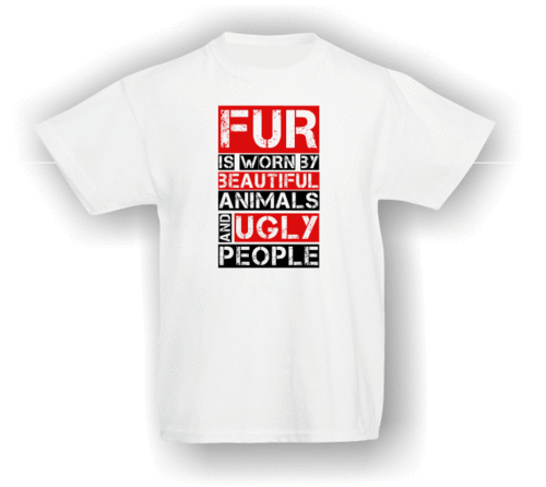 Fur is worn by beautiful animals and ugly people. T-Shirt (Kids)