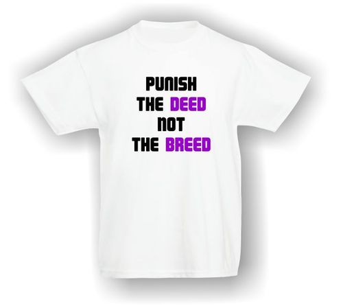 Punish the Deed not the Breed - T-Shirt - Kids